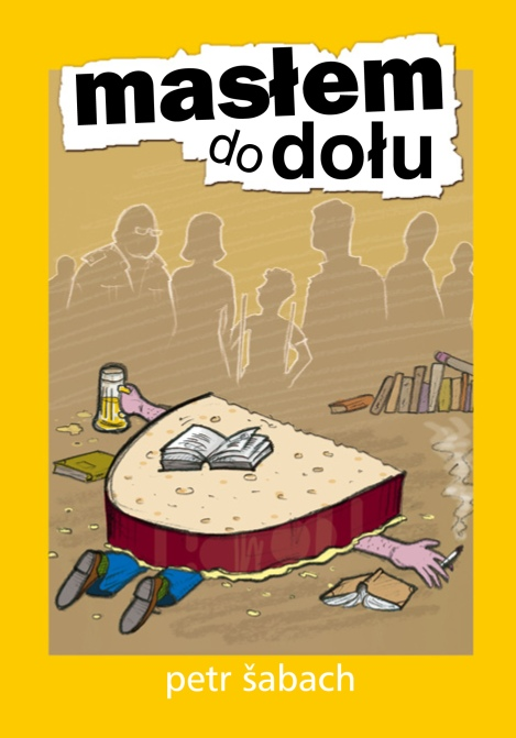 Petr Šabach - Masłem do dołu - Wydawnictwo Afera, 2013